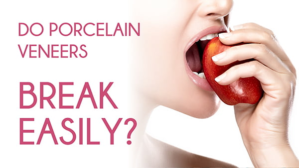 Can Porcelain Veneers Break Easily?